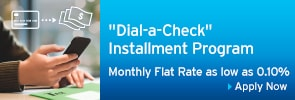 """Dial-a-Check"" Installment Program - Monthly Flat Rate as low as 0.10%"